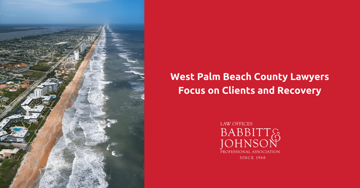 West Palm Beach County Lawyers Focus on Clients and Recovery