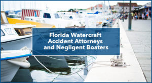 Florida Watercraft Accident Attorneys and Negligent Boaters