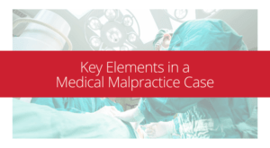key elements in a medical malpractice case