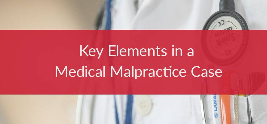 The Three Key Elements in a Medical Malpractice Case