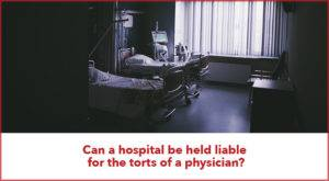 Can a Hospital Be Held Liable For the Torts of a Physician