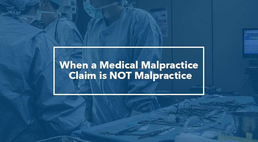 When a Medical Malpractice Claim is NOT Malpractice