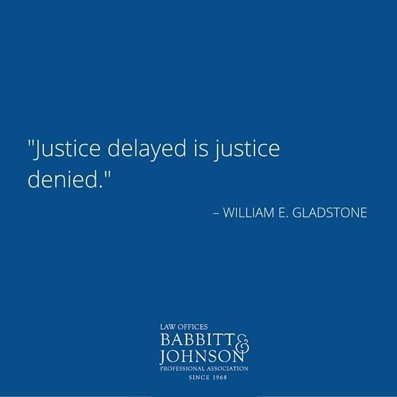 Justice delayed is justice denied. - William E. Gladstone