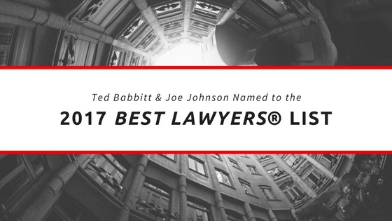 Ted Babbitt & Joe Johnson Named to the 2017 BEST LAWYERS LIST