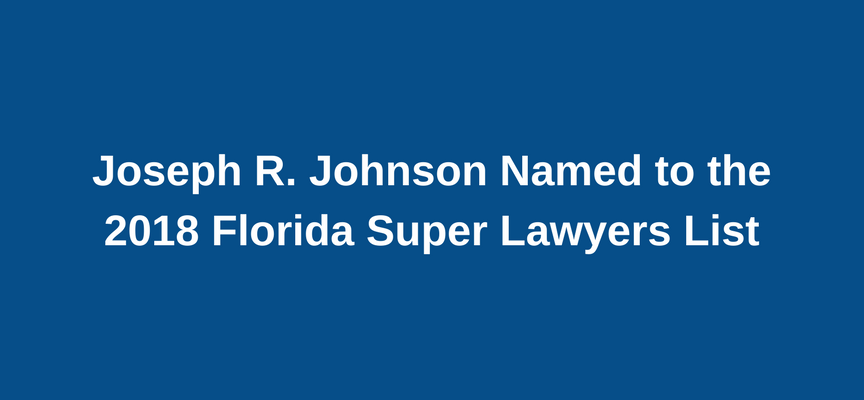 Joseph R. Johnson Named 2018 Florida Super Lawyers List