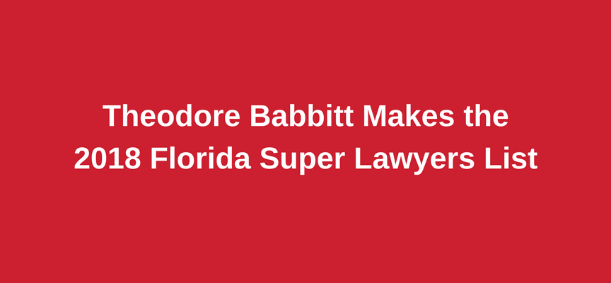 Theodore Babbitt Makes 2018 Florida Super Lawyers List