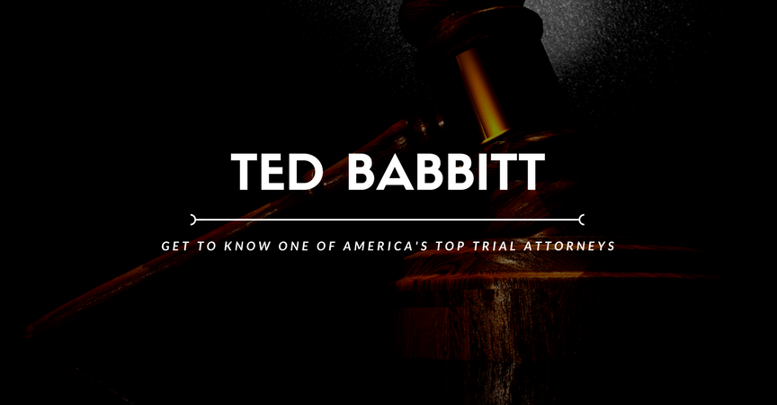 Ted Babbitt: Get to Know One of America's Top Trial Attorneys