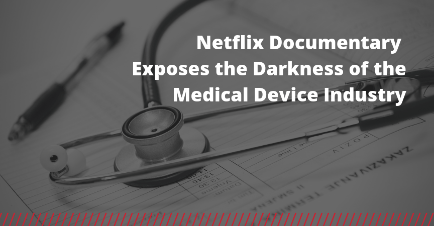 Netflix Documentary Exposes the Darkness of the Medical Device Industry