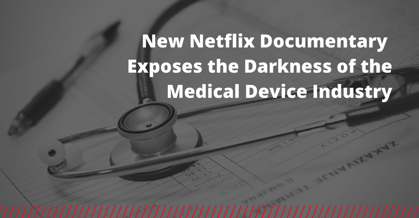 New Netflix Documentary Exposes the Darkness of the Medical Device Industry
