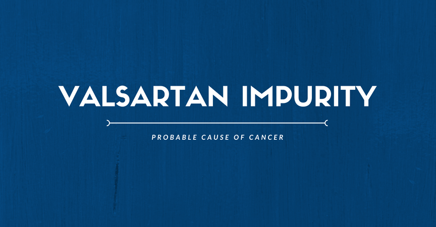 Valsartan Impurity, Probable Cause of Cancer