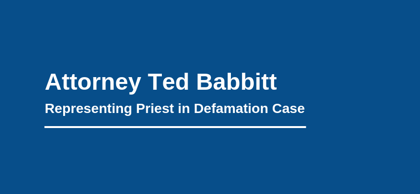 Attorney Ted Babbitt Representing Priest in Defamation Case