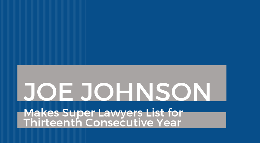 Florida Personal Injury Attorney Joe Johnson Makes Super Lawyers List for Thirteenth Consecutive Year