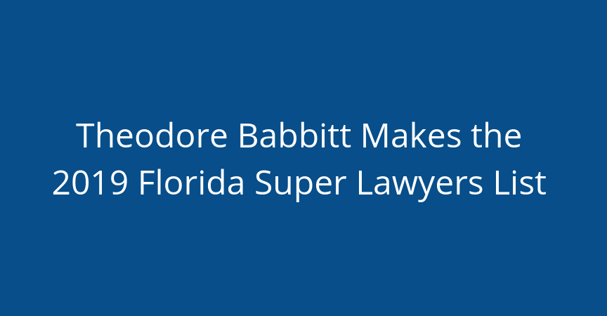 Theodore Babbitt Makes 2019 Florida Super Lawyers List