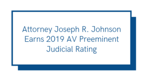 Attorney Joseph R. Johnson Earns 2019 AV Preeminent Judicial Rating