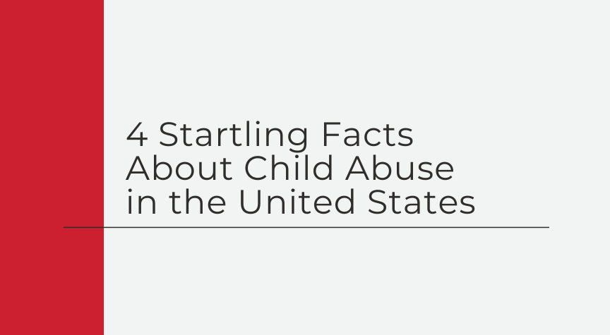 4 Startling Facts About Child Abuse in the United States