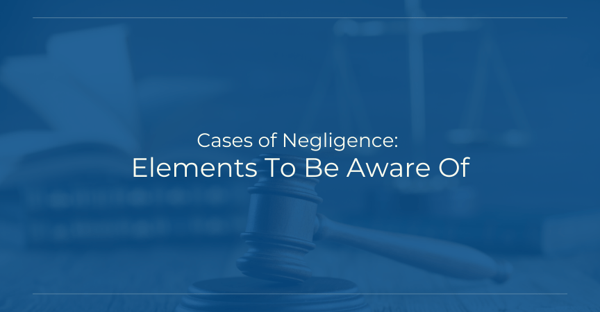Cases of Negligence: Elements To Be Aware Of
