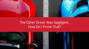 The Other Driver Was Negligent How Do I Prove That?