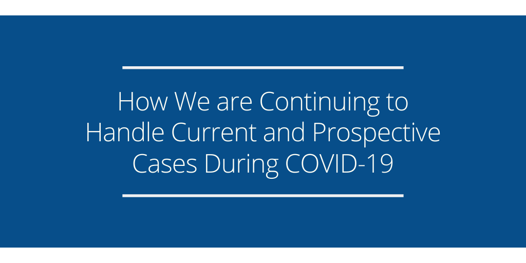 How We are Continuing to Handle Current and Prospective Cases During COVID-19