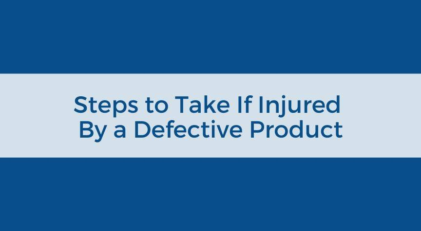 Steps to Take If Injured By a Defective Product