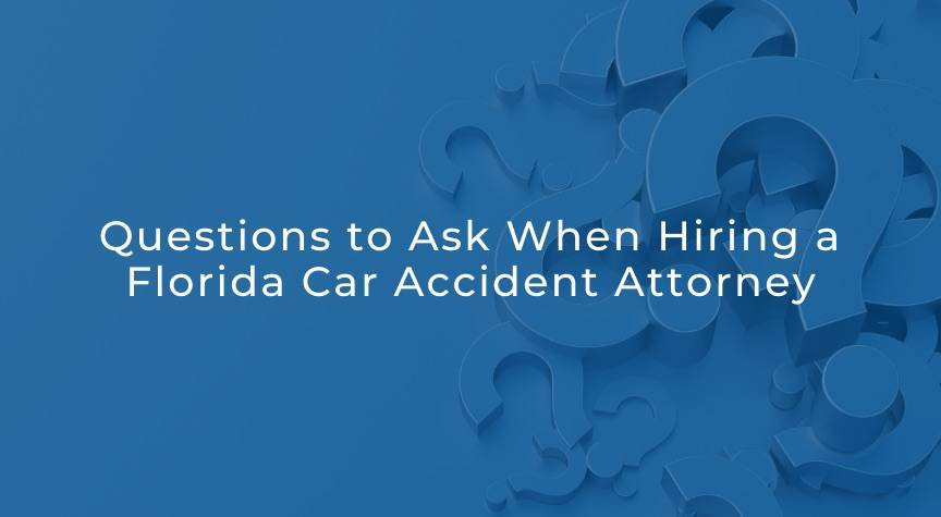 Questions to Ask When Hiring a Florida Car Accident Attorney