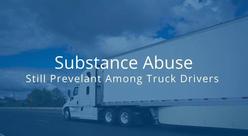 Substance Abuse is Still Prevalent Among Truck Drivers
