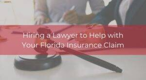 hiring a lawyer to help with your florida insurance claim