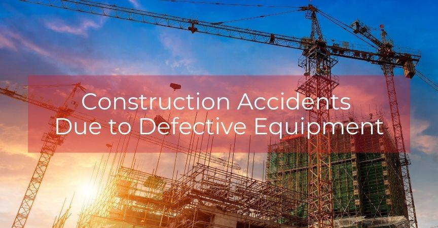 Construction Accidents Due to Defective Equipment