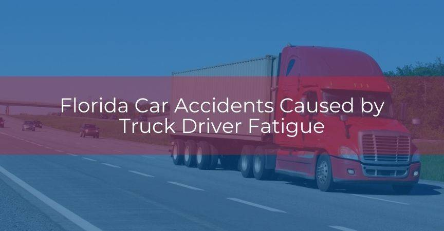 Florida Car Accidents Caused by Truck Driver Fatigue