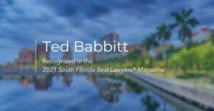 ted babbitt recognized in the 2021 south florida best lawyers magazine