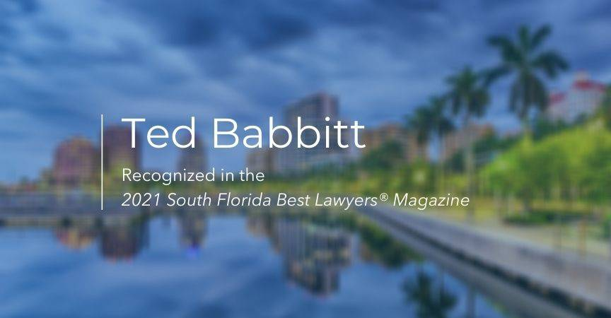 Ted Babbitt Recognized in the 2021 South Florida Best Lawyers® Magazine