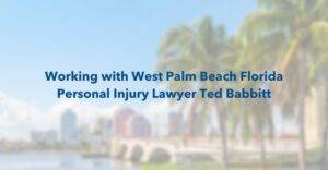 working with west palm beach florida personal injury lawyer ted babbitt