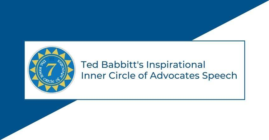 Ted Babbitt's Inspirational Inner Circle of Advocates Speech