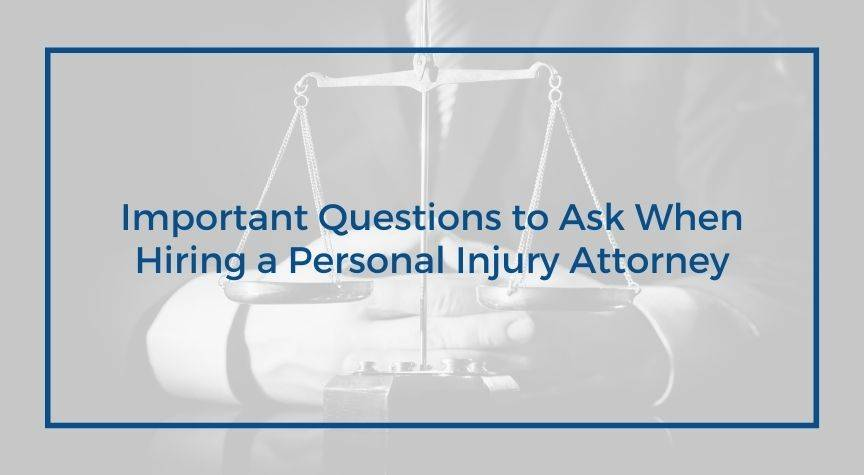 Important Questions to Ask When Hiring a Personal Injury Attorney