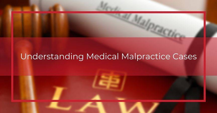 Understanding Medical Malpractice Cases