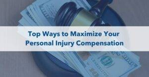 top ways to maximize your personal injury compensation