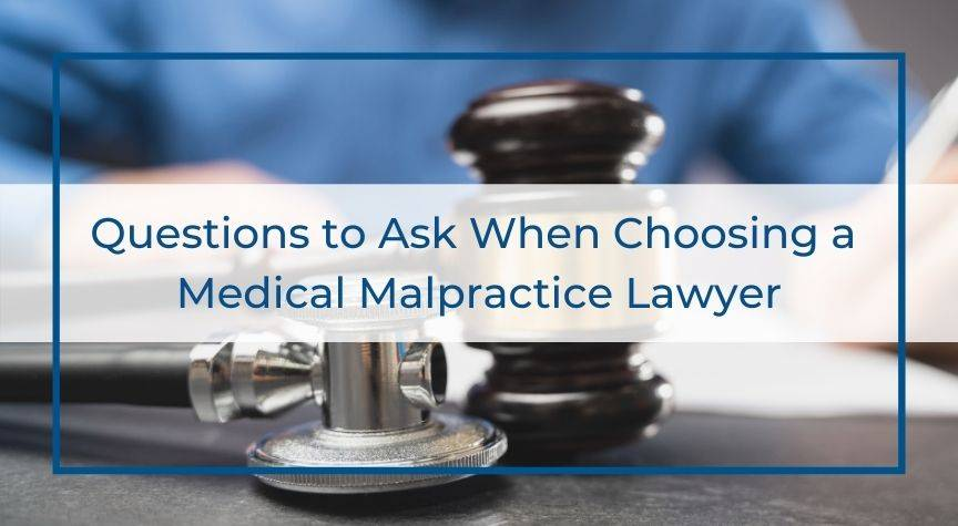 Questions to Ask When Choosing a Medical Malpractice Lawyer
