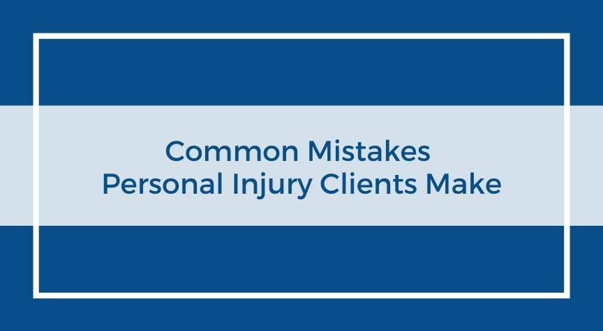 Common Mistakes Personal Injury Clients Make