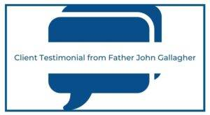 Client testimonial from father john gallagher