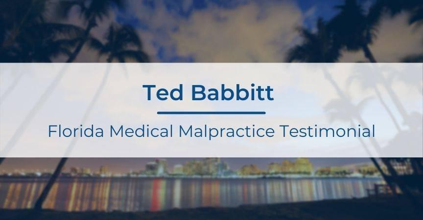 Ted Babbitt | Florida Medical Malpractice Testimonial
