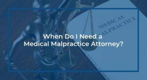 When Do I Need a Medical Malpractice Attorney
