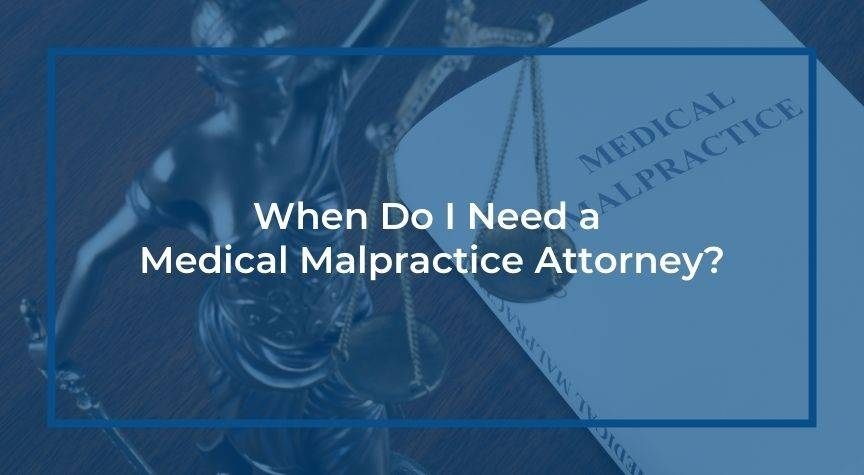 When Do I Need a Medical Malpractice Attorney?